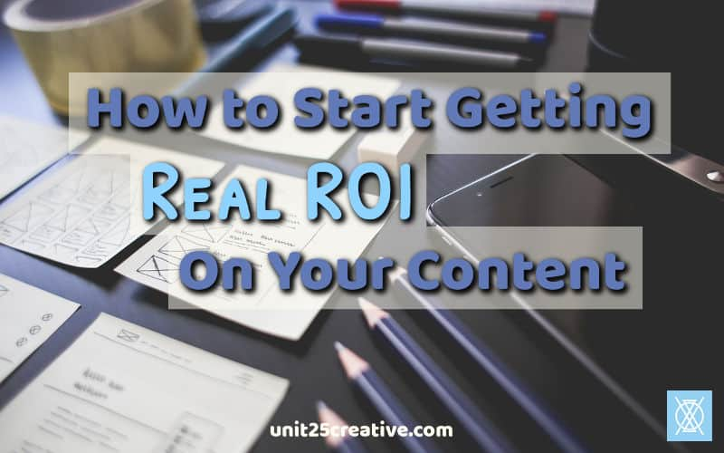 How to Start Getting Real ROI on Your Content