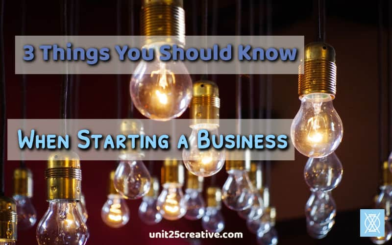 3 Things You Should Know When Starting a Business