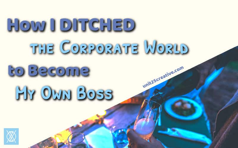How I Ditched The Corporate World to Be My Own Boss
