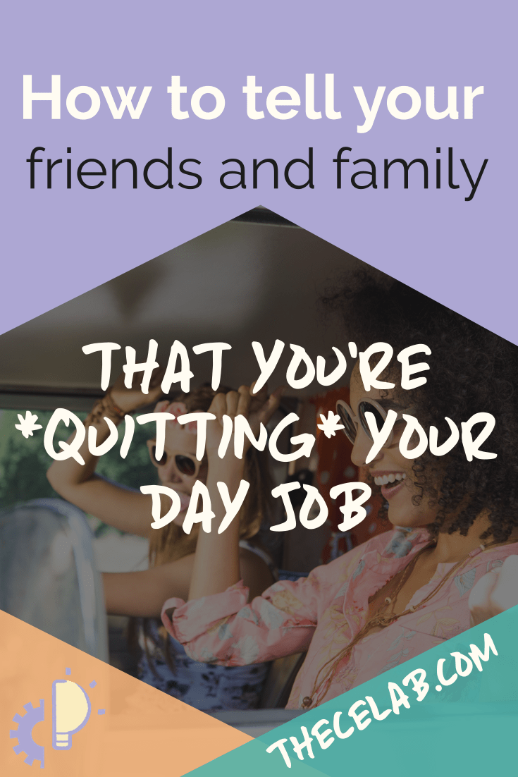 How to tell your friends and family you're quitting your day job