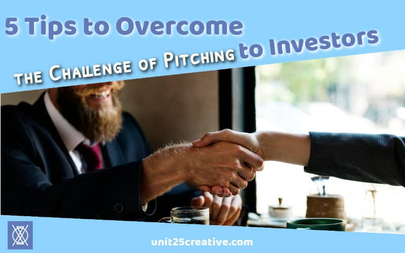 5 Tips to Overcome the Challenge of Pitching to Investors