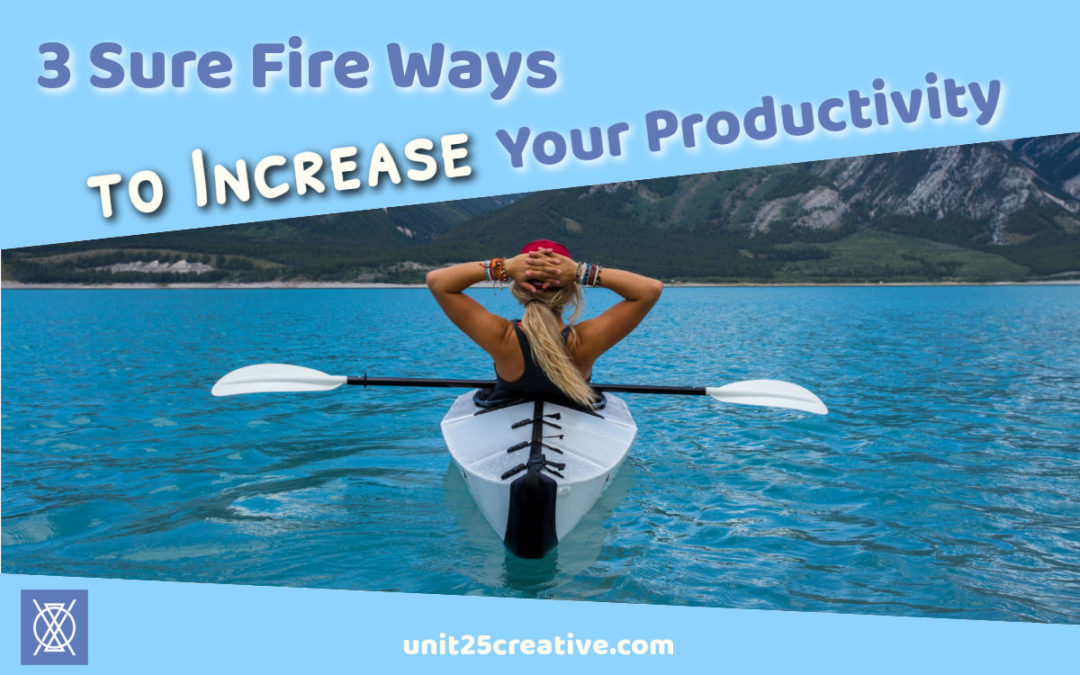 3 Sure Fire Ways to Increase Your Productivity