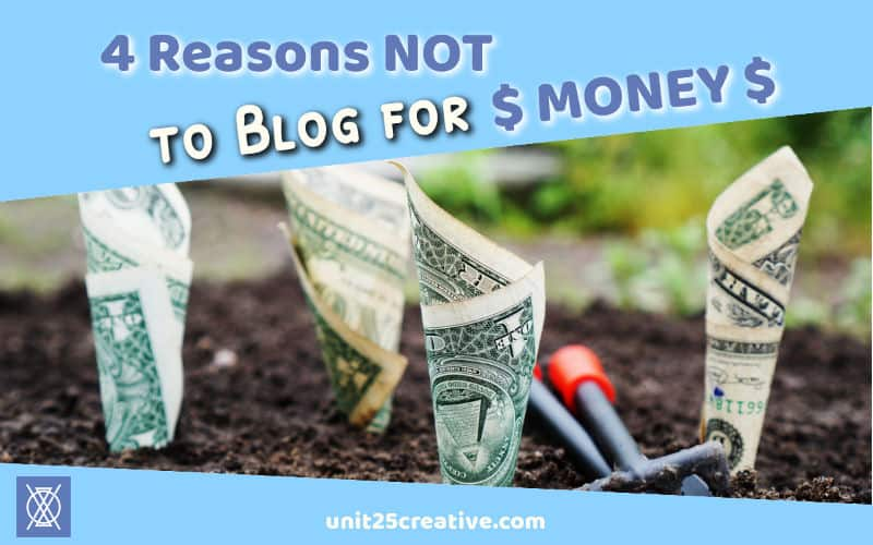 So you want to start a blog, eh? And you want to make six figures a month from it? (Or maybe a more reasonable 4-5 figures, anyways.) Here's the truth: DON'T DO IT. If you're going to start a blog, here are a few reasons it shouldn't be all about the money! Click to read more.