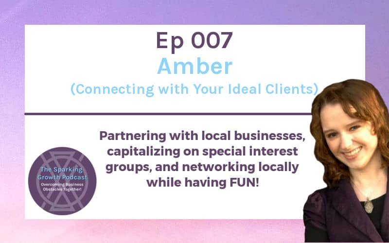 Sparking Growth 007: Amber – Connecting with Your Ideal Clients