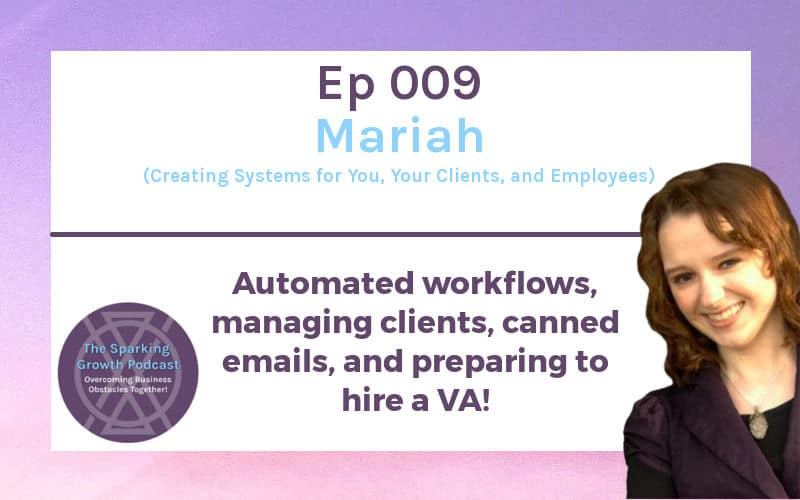 Sparking Growth 009: Mariah – Creating Systems for You, Your Clients, and Your Employees