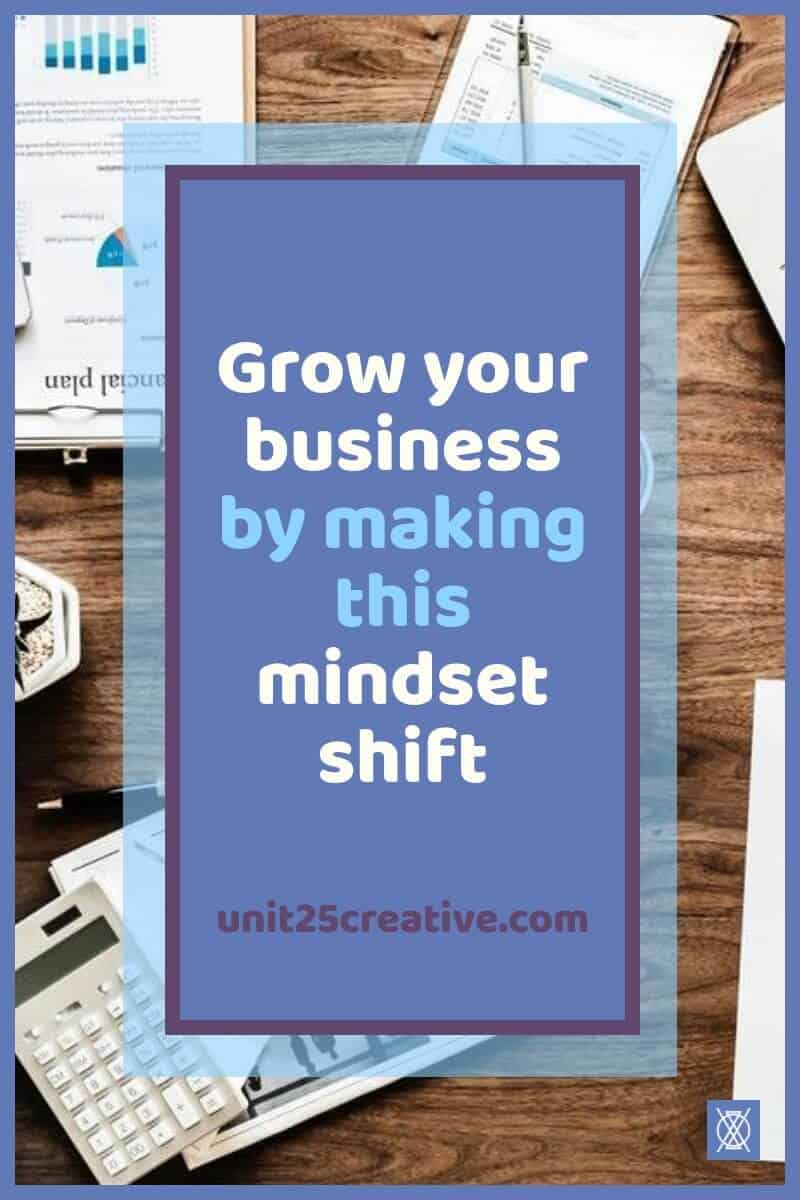 Grow your business by making this mindset shift