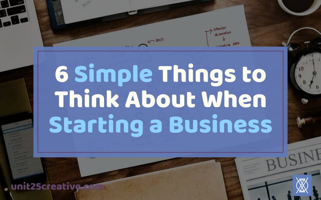 6 Simple Things to Think About When Starting a Business