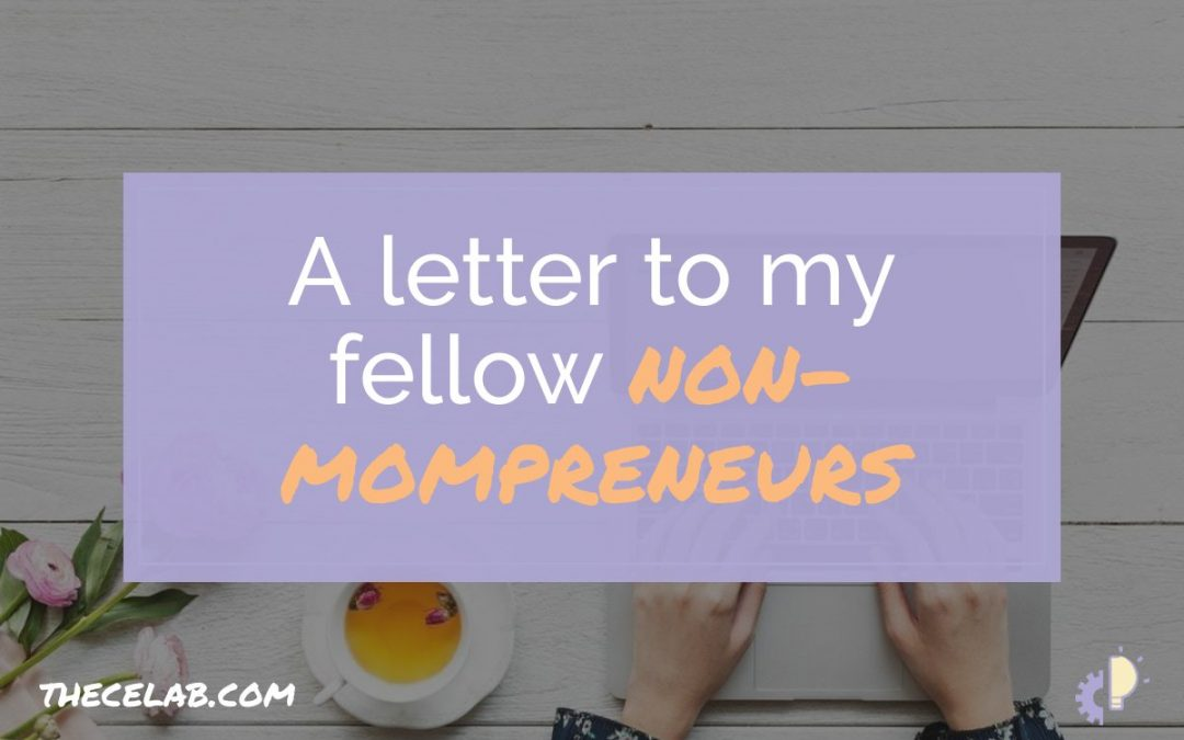A Letter to My Fellow Non-Mompreneurs