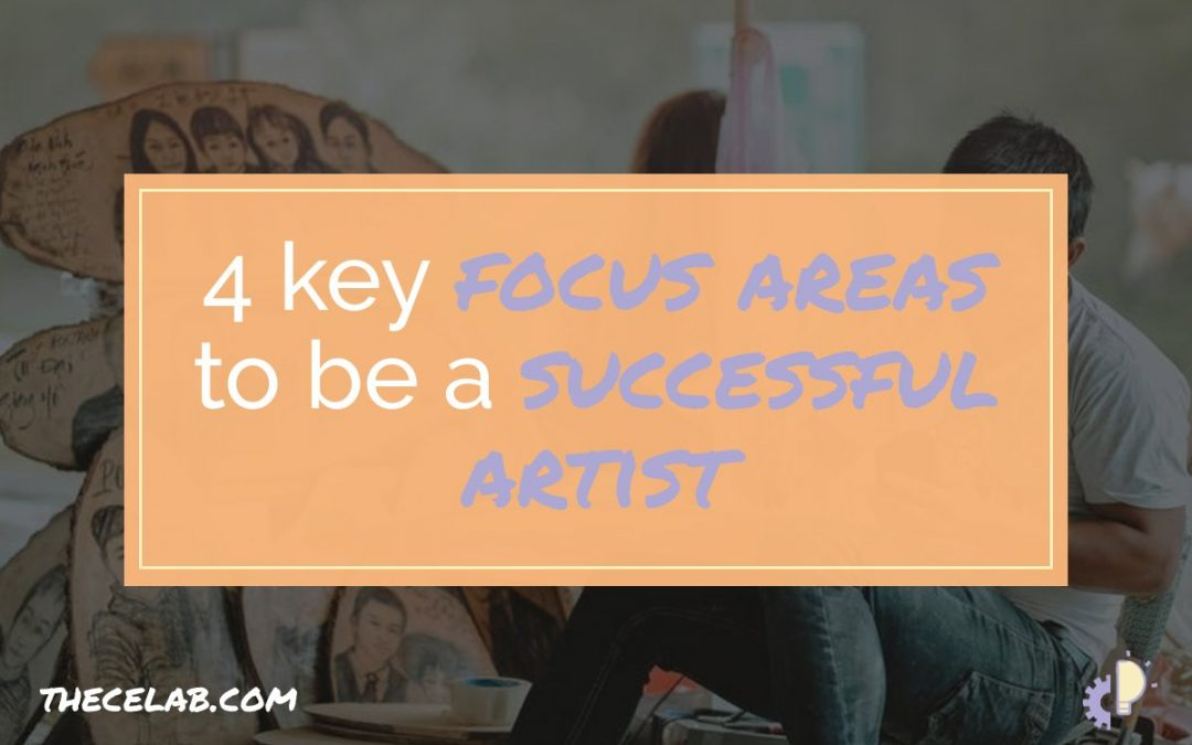 4 Key Focus Areas to be a Successful Artist