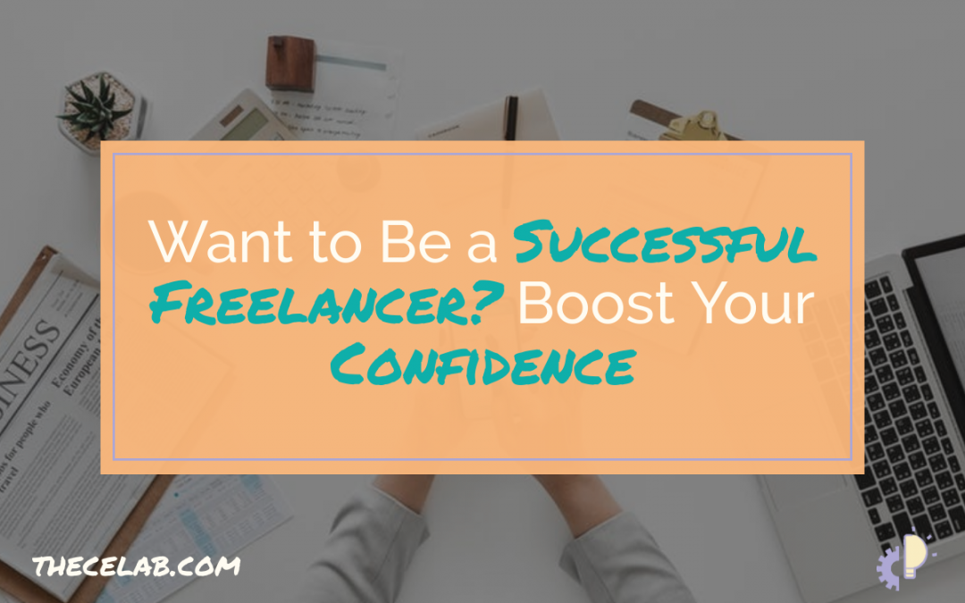 Want to Be a Successful Freelancer? Boost Your Confidence