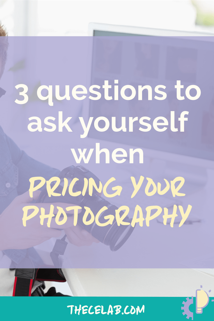 3 questions to ask yourself when pricing your photography