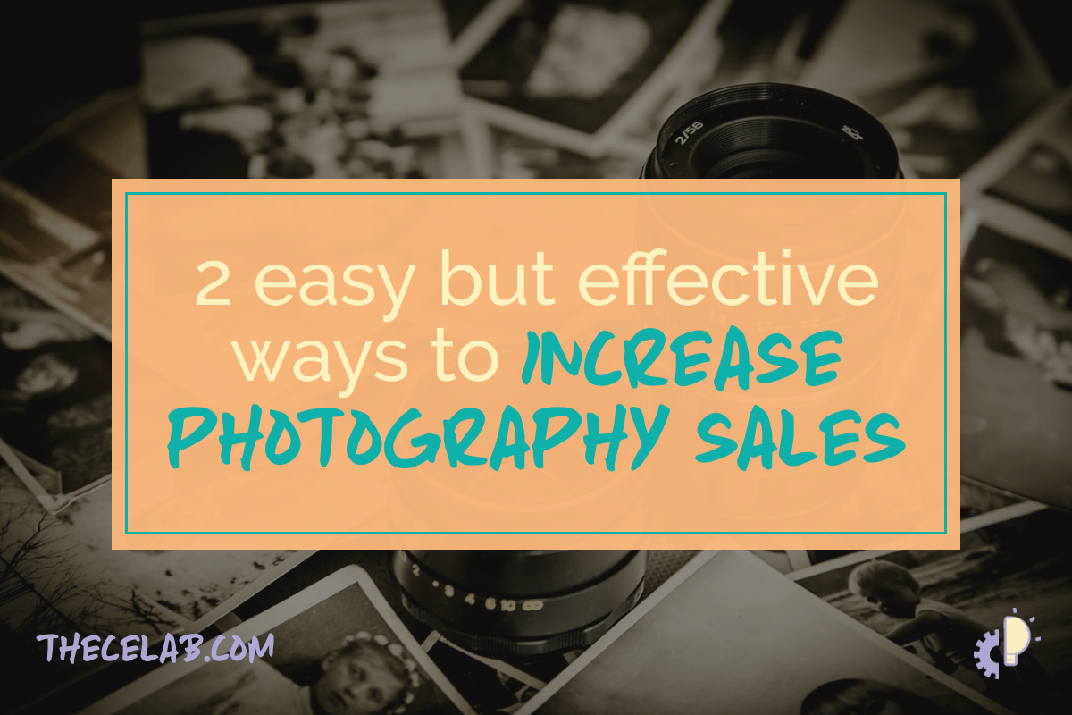 2 easy but effective ways to increase photography sales