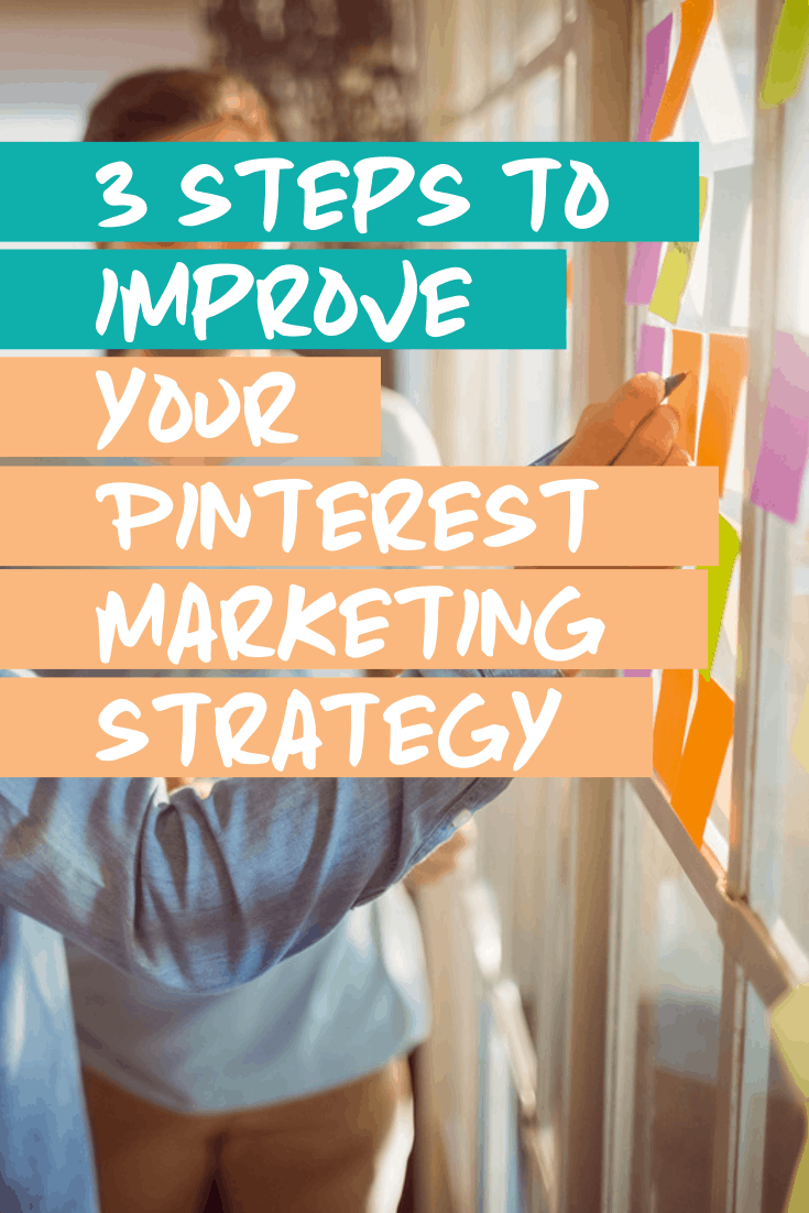 3 steps to improve your Pinterest marketing strategy