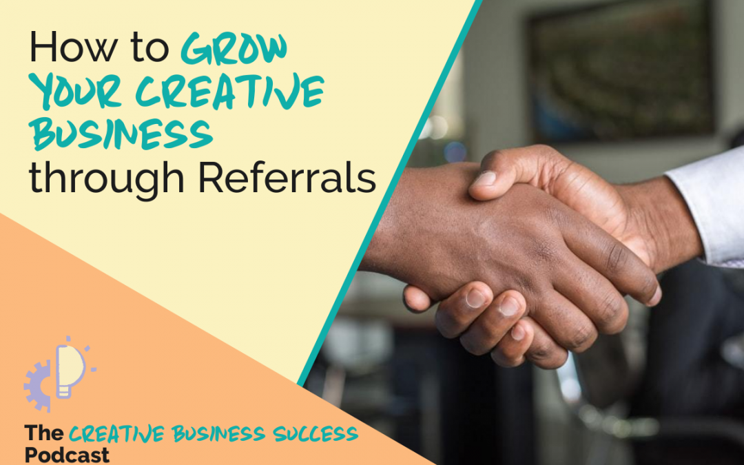 S2E4: How to Grow Your Creative Business with Referrals with Laura